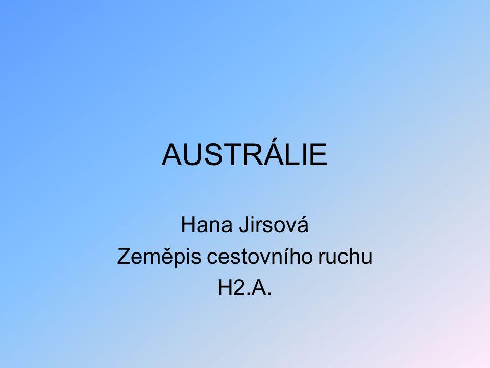 AUSTRÁLIE Hana Jirsová Zeměpis cestovního ruchu H2.A.