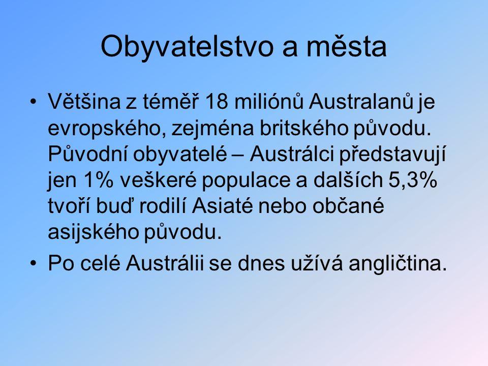 Obyvatelstvo a města Většina z téměř 18 miliónů Australanů je evropského, zejména britského původu. Původní obyvatelé – Austrálci představují jen 1% v
