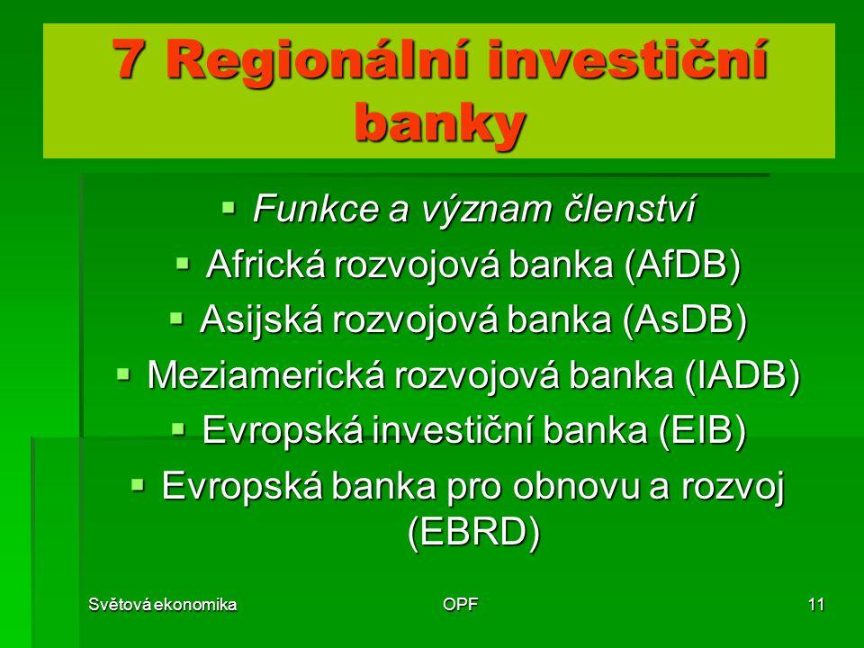 Světová ekonomikaOPF11 7 Regionální investiční banky  Funkce a význam členství  Africká rozvojová banka (AfDB)  Asijská rozvojová banka (AsDB)  Me