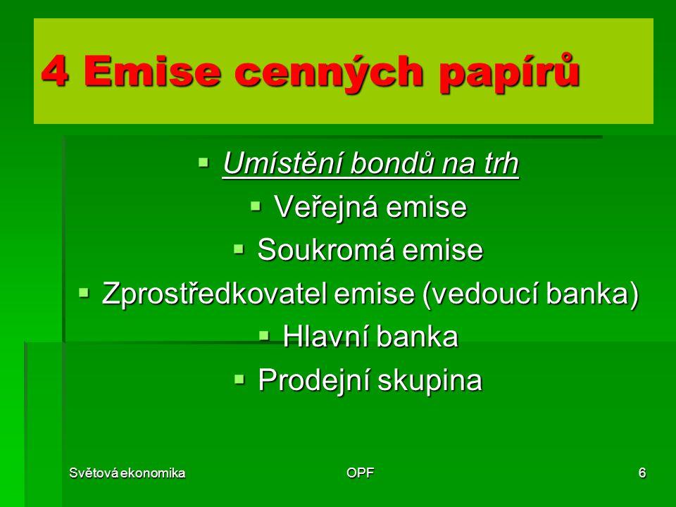 Světová ekonomikaOPF6 4 Emise cenných papírů  Umístění bondů na trh  Veřejná emise  Soukromá emise  Zprostředkovatel emise (vedoucí banka)  Hlavn