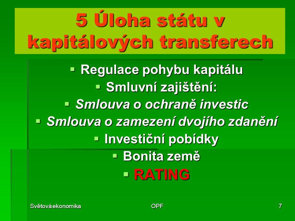 Světová ekonomikaOPF7 5 Úloha státu v kapitálových transferech  Regulace pohybu kapitálu  Smluvní zajištění:  Smlouva o ochraně investic  Smlouva