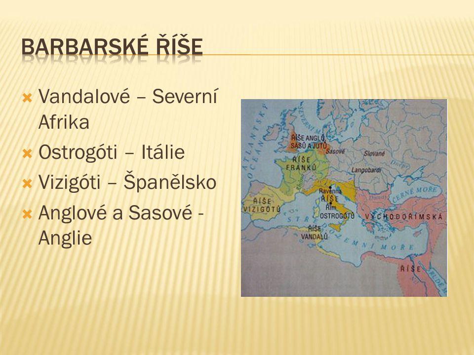  Vandalové – Severní Afrika  Ostrogóti – Itálie  Vizigóti – Španělsko  Anglové a Sasové - Anglie