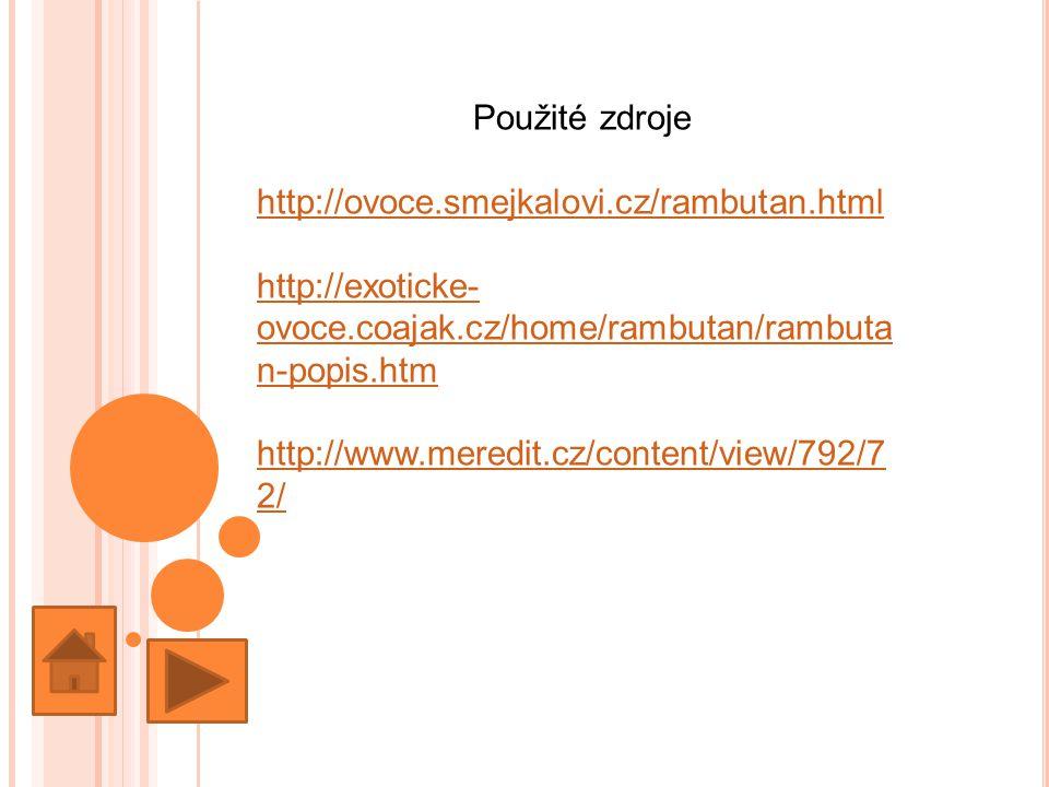 Použité zdroje http://ovoce.smejkalovi.cz/rambutan.html http://exoticke- ovoce.coajak.cz/home/rambutan/rambuta n-popis.htm http://www.meredit.cz/content/view/792/7 2/