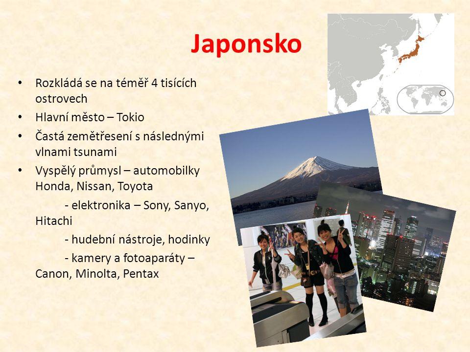 Japonsko Rozkládá se na téměř 4 tisících ostrovech Hlavní město – Tokio Častá zemětřesení s následnými vlnami tsunami Vyspělý průmysl – automobilky Honda, Nissan, Toyota - elektronika – Sony, Sanyo, Hitachi - hudební nástroje, hodinky - kamery a fotoaparáty – Canon, Minolta, Pentax