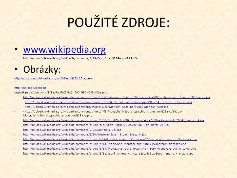 POUŽITÉ ZDROJE: www.wikipedia.org http://upload.wikimedia.org/wikipedia/commons/4/48/East_Asia_%28Geog%29.PNG Obrázky: http://commons.wikimedia.org/wi