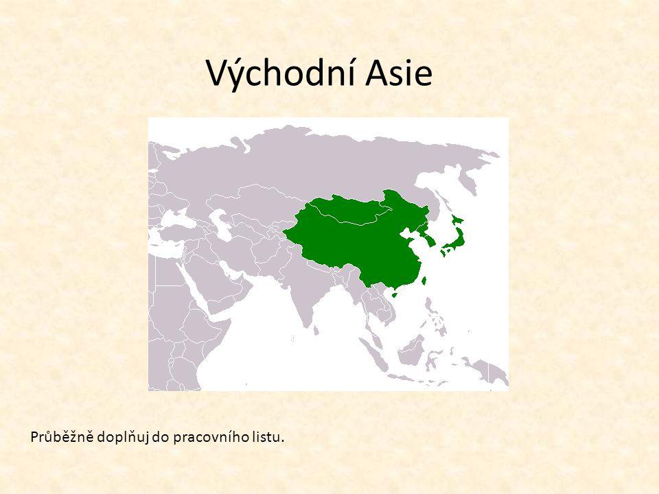 Východní Asie Průběžně doplňuj do pracovního listu.