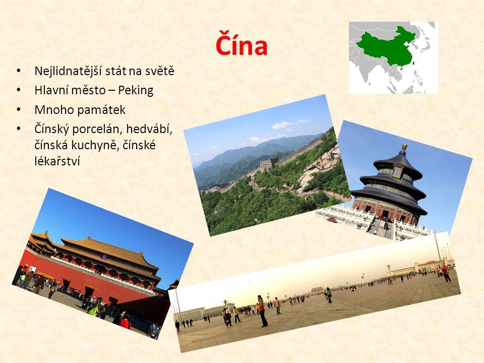 Čína Nejlidnatější stát na světě Hlavní město – Peking Mnoho památek Čínský porcelán, hedvábí, čínská kuchyně, čínské lékařství