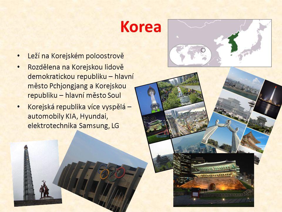 Korea Leží na Korejském poloostrově Rozdělena na Korejskou lidově demokratickou republiku – hlavní město Pchjongjang a Korejskou republiku – hlavní město Soul Korejská republika více vyspělá – automobily KIA, Hyundai, elektrotechnika Samsung, LG