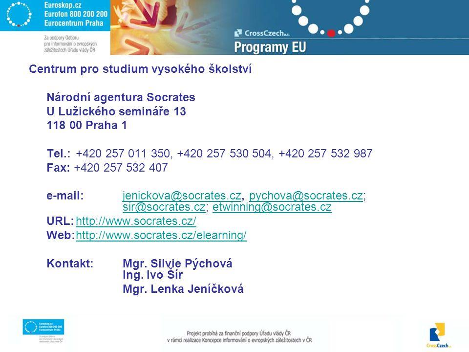 Centrum pro studium vysokého školství Národní agentura Socrates U Lužického semináře 13 118 00 Praha 1 Tel.:+420 257 011 350, +420 257 530 504, +420 257 532 987 Fax: +420 257 532 407 e-mail:jenickova@socrates.cz, pychova@socrates.cz; sir@socrates.cz; etwinning@socrates.czjenickova@socrates.czpychova@socrates.cz sir@socrates.czetwinning@socrates.cz URL:http://www.socrates.cz/http://www.socrates.cz/ Web:http://www.socrates.cz/elearning/http://www.socrates.cz/elearning/ Kontakt: Mgr.
