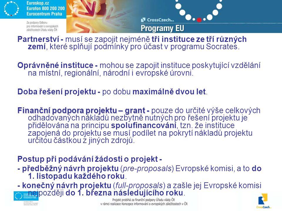 Partnerství - musí se zapojit nejméně tři instituce ze tří různých zemí, které splňují podmínky pro účast v programu Socrates.