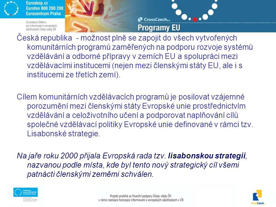 Česká republika - možnost plně se zapojit do všech vytvořených komunitárních programů zaměřených na podporu rozvoje systémů vzdělávání a odborné přípravy v zemích EU a spolupráci mezi vzdělávacími institucemi (nejen mezi členskými státy EU, ale i s institucemi ze třetích zemí).