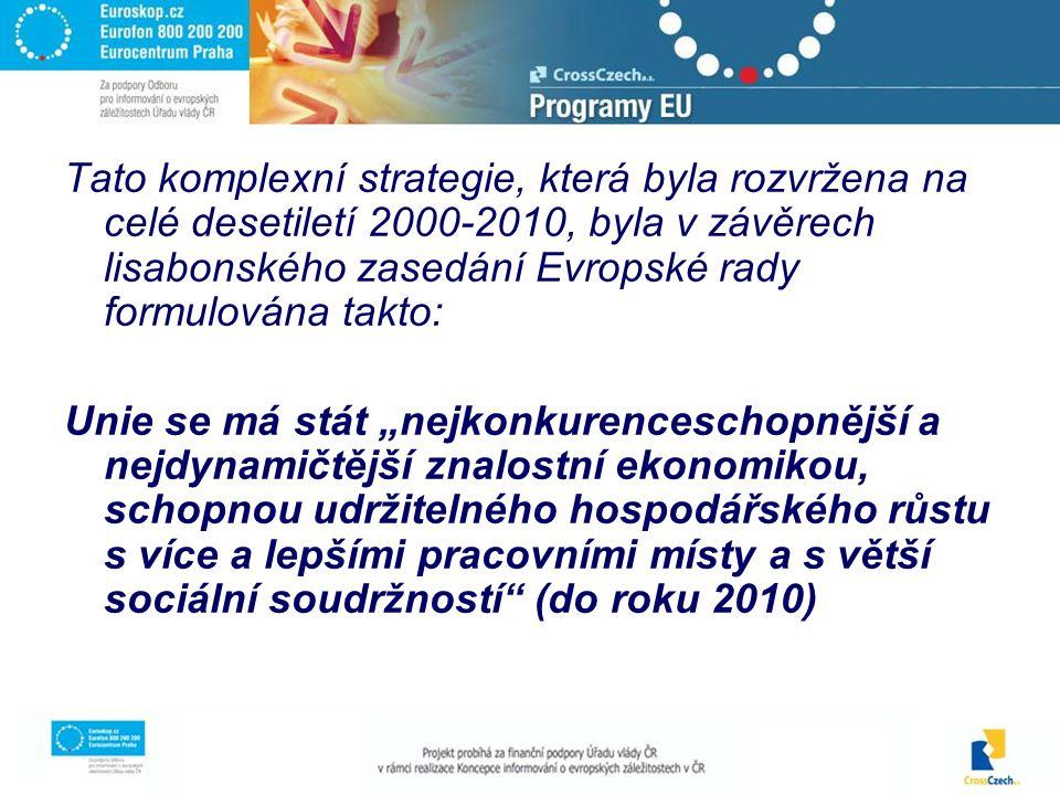 """Tato komplexní strategie, která byla rozvržena na celé desetiletí 2000-2010, byla v závěrech lisabonského zasedání Evropské rady formulována takto: Unie se má stát """"nejkonkurenceschopnější a nejdynamičtější znalostní ekonomikou, schopnou udržitelného hospodářského růstu s více a lepšími pracovními místy a s větší sociální soudržností (do roku 2010)"""