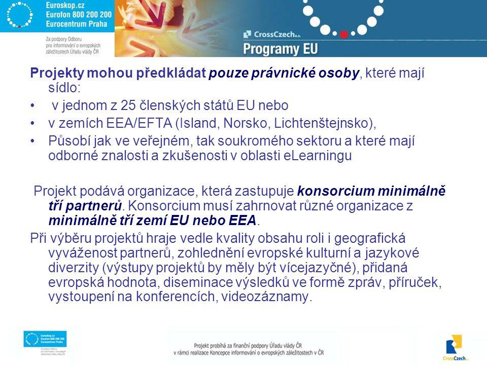 Projekty mohou předkládat pouze právnické osoby, které mají sídlo: v jednom z 25 členských států EU nebo v zemích EEA/EFTA (Island, Norsko, Lichtenštejnsko), Působí jak ve veřejném, tak soukromého sektoru a které mají odborné znalosti a zkušenosti v oblasti eLearningu Projekt podává organizace, která zastupuje konsorcium minimálně tří partnerů.