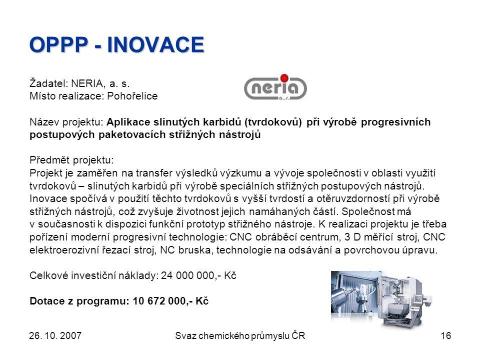 26. 10. 2007Svaz chemického průmyslu ČR16 OPPP - INOVACE Žadatel: NERIA, a.