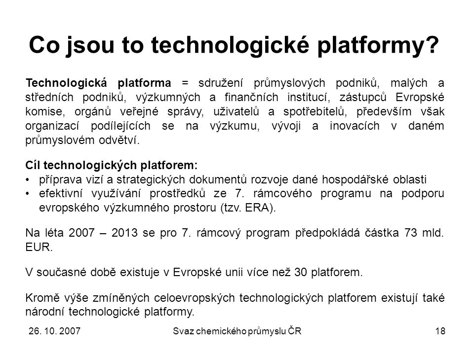 26. 10. 2007Svaz chemického průmyslu ČR18 Co jsou to technologické platformy.