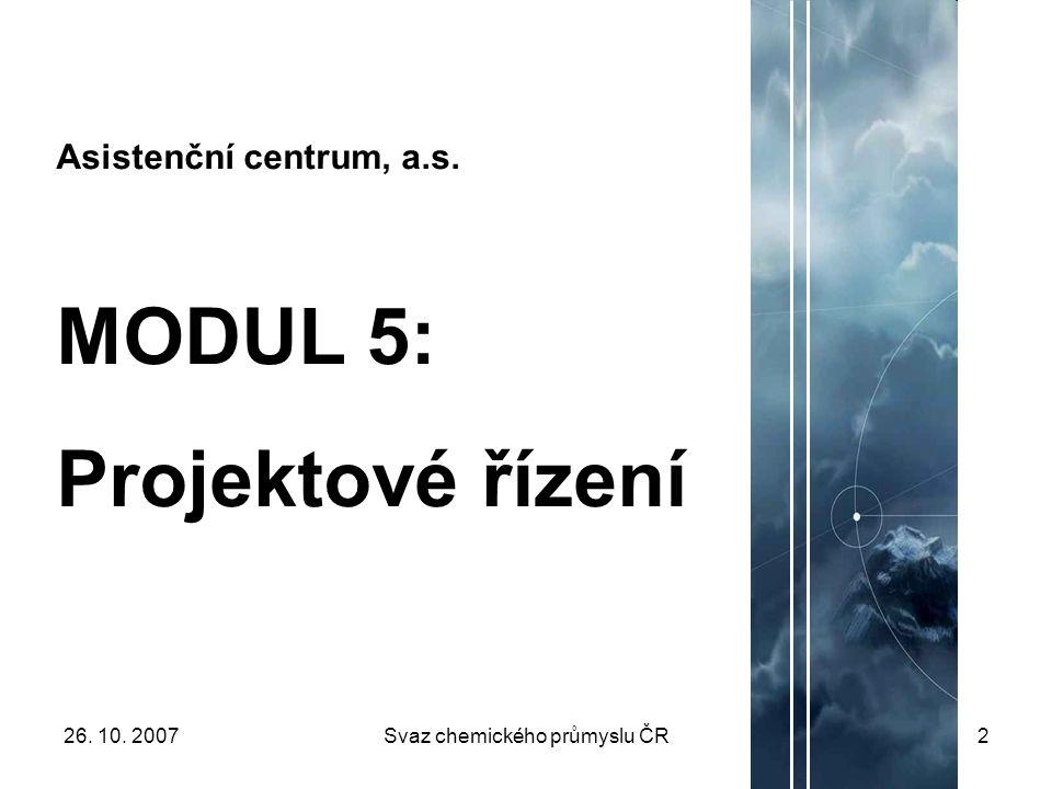 26. 10. 2007Svaz chemického průmyslu ČR2 Asistenční centrum, a.s. MODUL 5: Projektové řízení