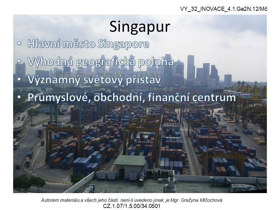 VY_32_INOVACE_4.1.Ge2N.12/Mč Autorem materiálu a všech jeho částí, není-li uvedeno jinak, je Mgr. Gražyna Mlčochová CZ.1.07/1.5.00/34.0501 Singapur