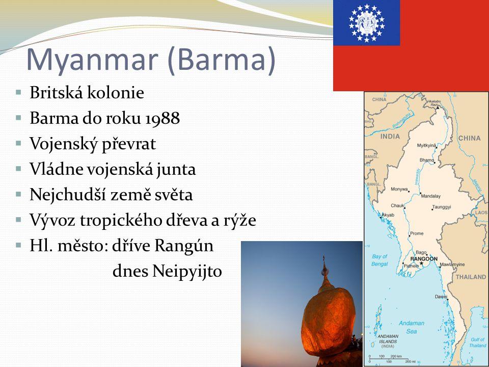Myanmar (Barma)  Britská kolonie  Barma do roku 1988  Vojenský převrat  Vládne vojenská junta  Nejchudší země světa  Vývoz tropického dřeva a rýže  Hl.