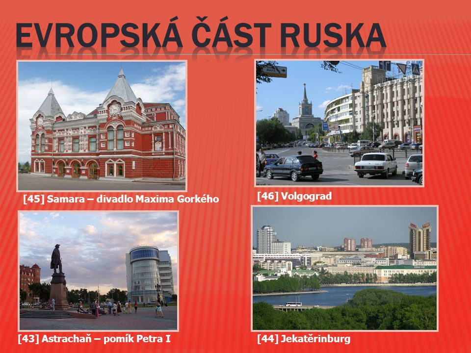 [45] Samara – divadlo Maxima Gorkého [43] Astrachaň – pomík Petra I[44] Jekatěrinburg [46] Volgograd