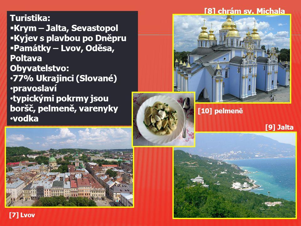 [7] Lvov Turistika:  Krym – Jalta, Sevastopol  Kyjev s plavbou po Dněpru  Památky – Lvov, Oděsa, Poltava Obyvatelstvo: 77% Ukrajinci (Slované) prav