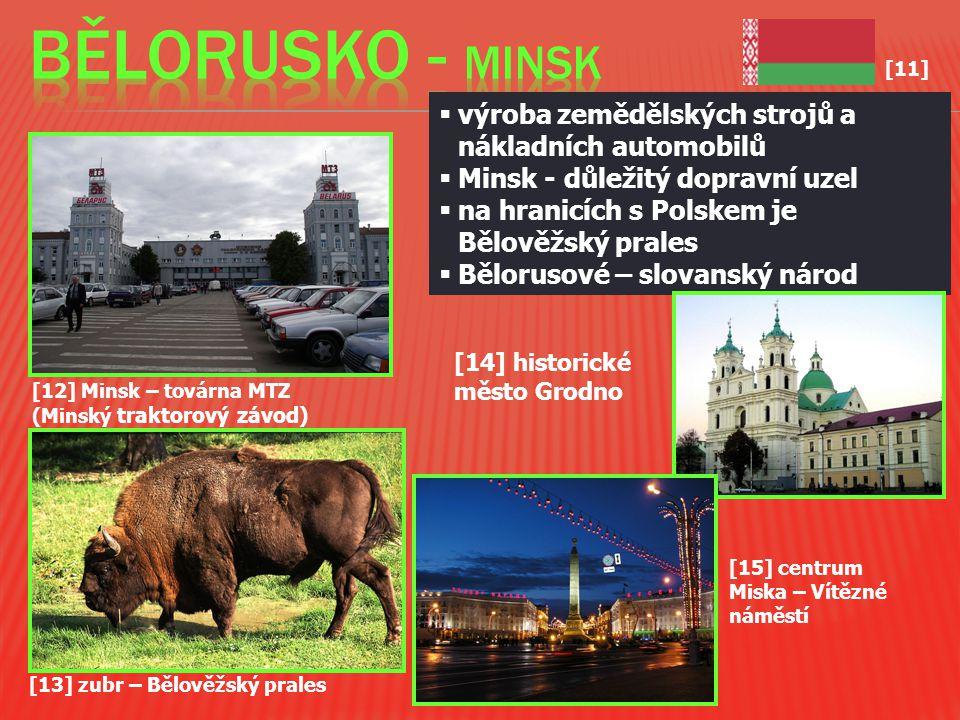 [12] Minsk – továrna MTZ (Minský traktorový závod) [13] zubr – Bělověžský prales  výroba zemědělských strojů a nákladních automobilů  Minsk - důleži