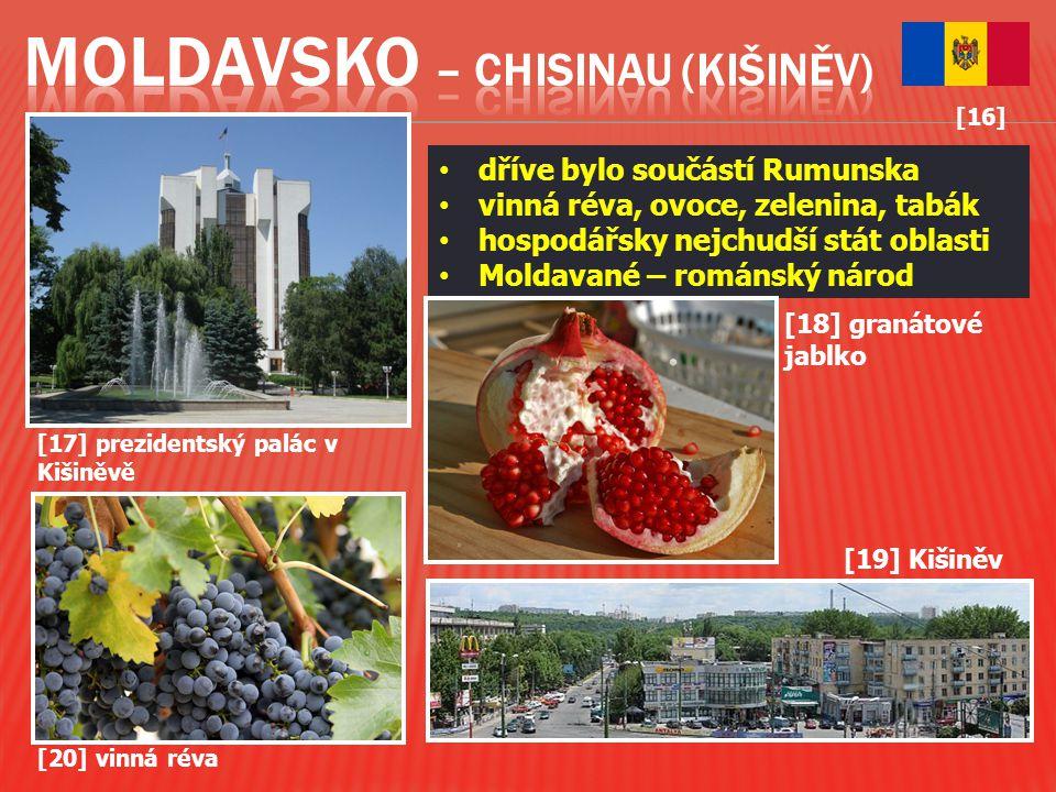 [17] prezidentský palác v Kišiněvě [18] granátové jablko dříve bylo součástí Rumunska vinná réva, ovoce, zelenina, tabák hospodářsky nejchudší stát ob