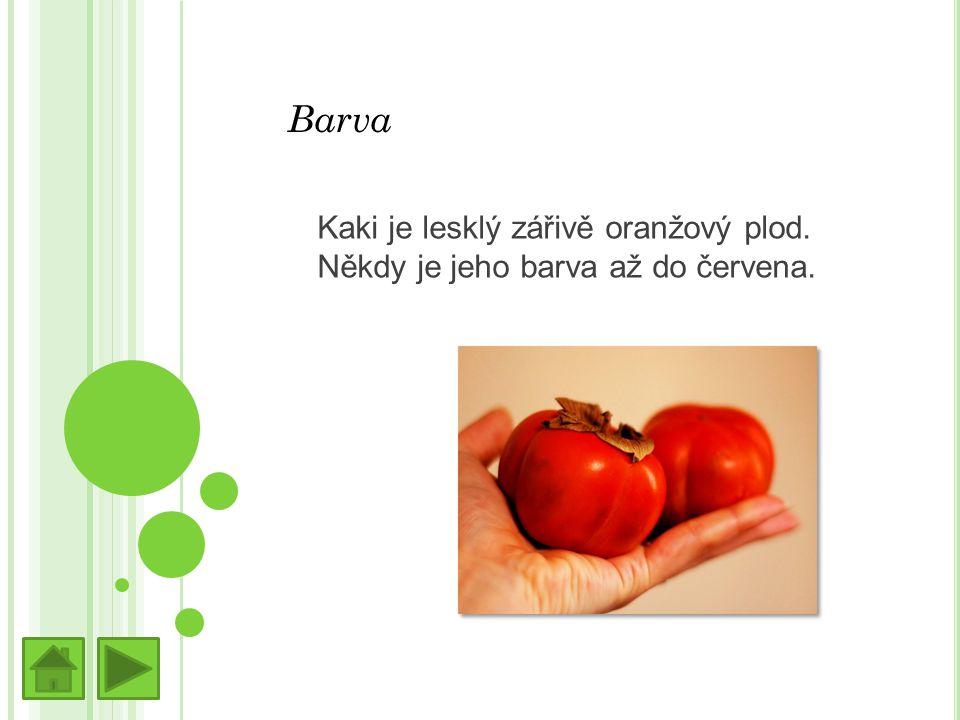 Barva Kaki je lesklý zářivě oranžový plod. Někdy je jeho barva až do červena.