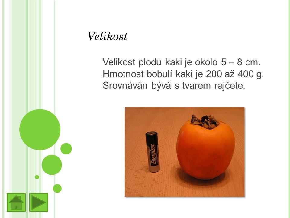 Velikost Velikost plodu kaki je okolo 5 – 8 cm.Hmotnost bobulí kaki je 200 až 400 g.