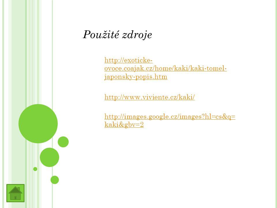Použité zdroje http://exoticke- ovoce.coajak.cz/home/kaki/kaki-tomel- japonsky-popis.htm http://www.viviente.cz/kaki/ http://images.google.cz/images?hl=cs&q= kaki&gbv=2