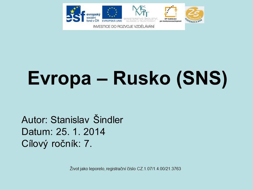 Evropa – Rusko (SNS) Život jako leporelo, registrační číslo CZ.1.07/1.4.00/21.3763 Autor: Stanislav Šindler Datum: 25.
