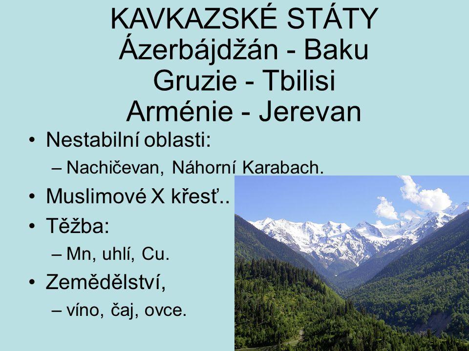 Nestabilní oblasti: –Nachičevan, Náhorní Karabach.