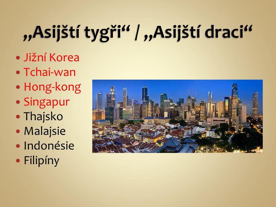 Jižní Korea Tchai-wan Hong-kong Singapur Thajsko Malajsie Indonésie Filipíny