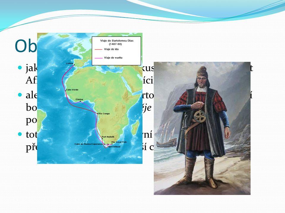 Obeplutí Afriky jako první Evropané se pokusili jako první obeplout Afriku portugalští námořníci ale až roku 1488 objevil Bartolomeo Diaz nejjižnější
