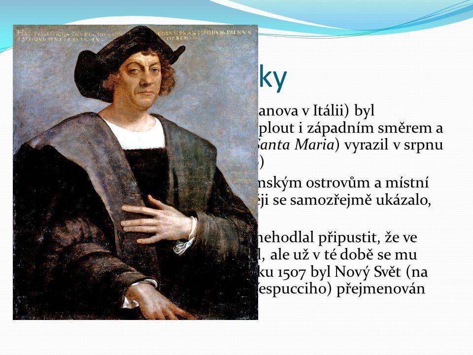"""""""Objevení"""" Ameriky Kryštof Kolumbus (původem z Janova v Itálii) byl přesvědčen, že se do Indie dá doplout i západním směrem a se svými loděmi (Pinta,"""