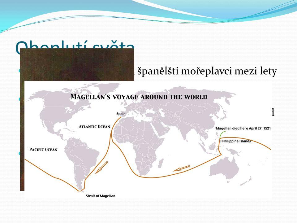 Obeplutí světa tohoto úkolu se zhostili španělští mořeplavci mezi lety 1519 - 1522 výprava, které velel Fernão de Magalhães (původem Portugalec), se v