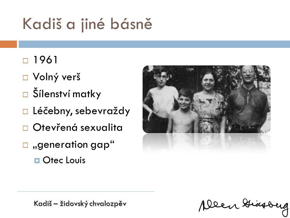 """Kadiš a jiné básně  1961  Volný verš  Šílenství matky  Léčebny, sebevraždy  Otevřená sexualita  """"generation gap""""  Otec Louis Kadiš – židovský c"""