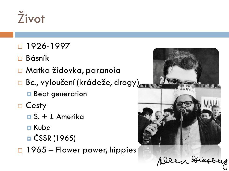 Život  1926-1997  Básník  Matka židovka, paranoia  Bc., vyloučení (krádeže, drogy)  Beat generation  Cesty  S. + J. Amerika  Kuba  ČSSR (1965