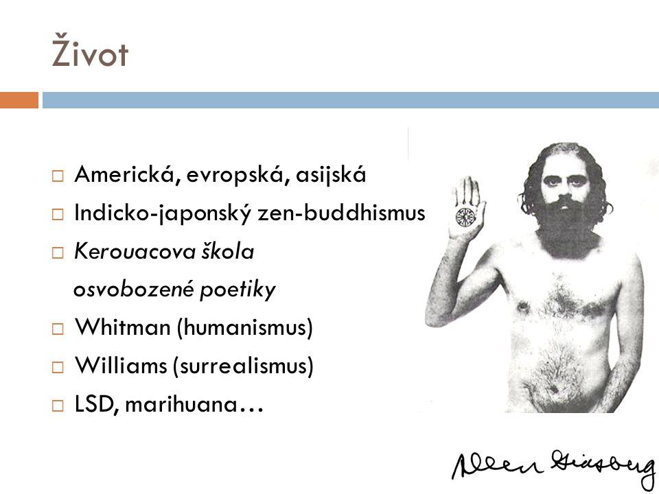 Život  Americká, evropská, asijská  Indicko-japonský zen-buddhismus  Kerouacova škola osvobozené poetiky  Whitman (humanismus)  Williams (surrealismus)  LSD, marihuana…