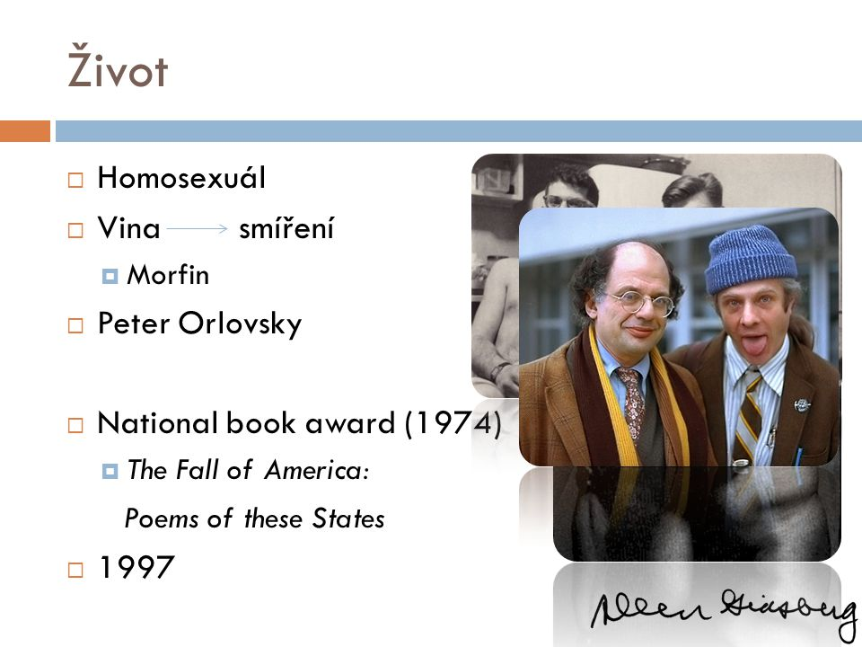 Život  Homosexuál  Vinasmíření  Morfin  Peter Orlovsky  National book award (1974)  The Fall of America: Poems of these States  1997