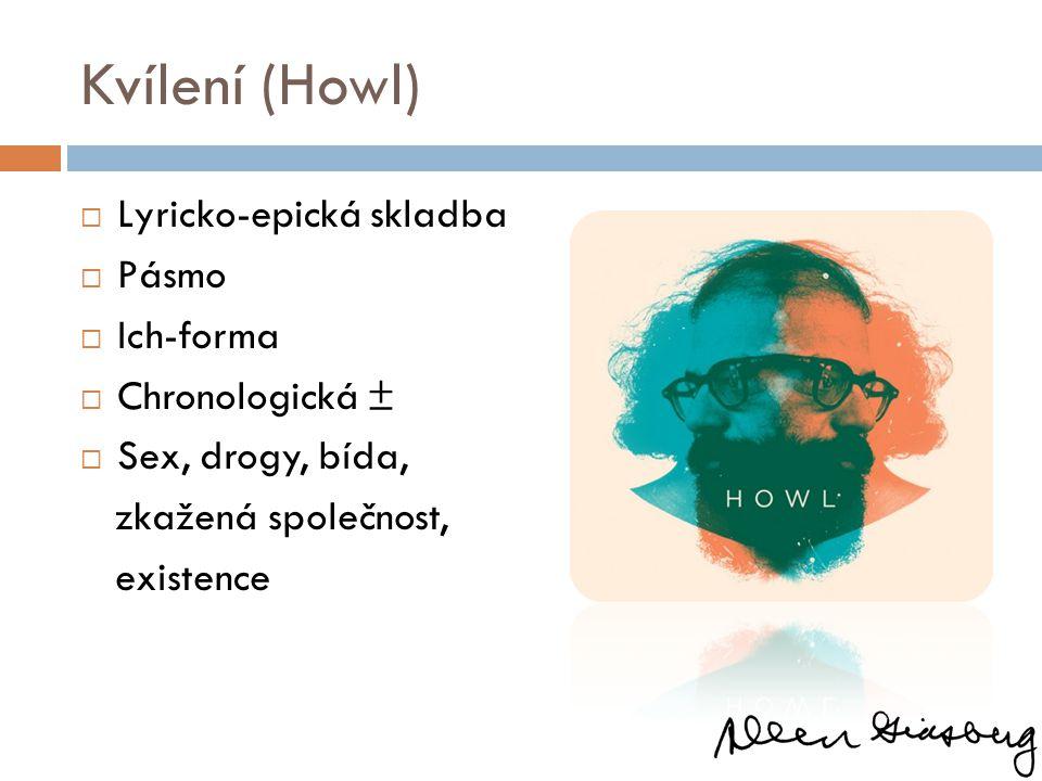 Kvílení (Howl)  Lyricko-epická skladba  Pásmo  Ich-forma  Chronologická ±  Sex, drogy, bída, zkažená společnost, existence