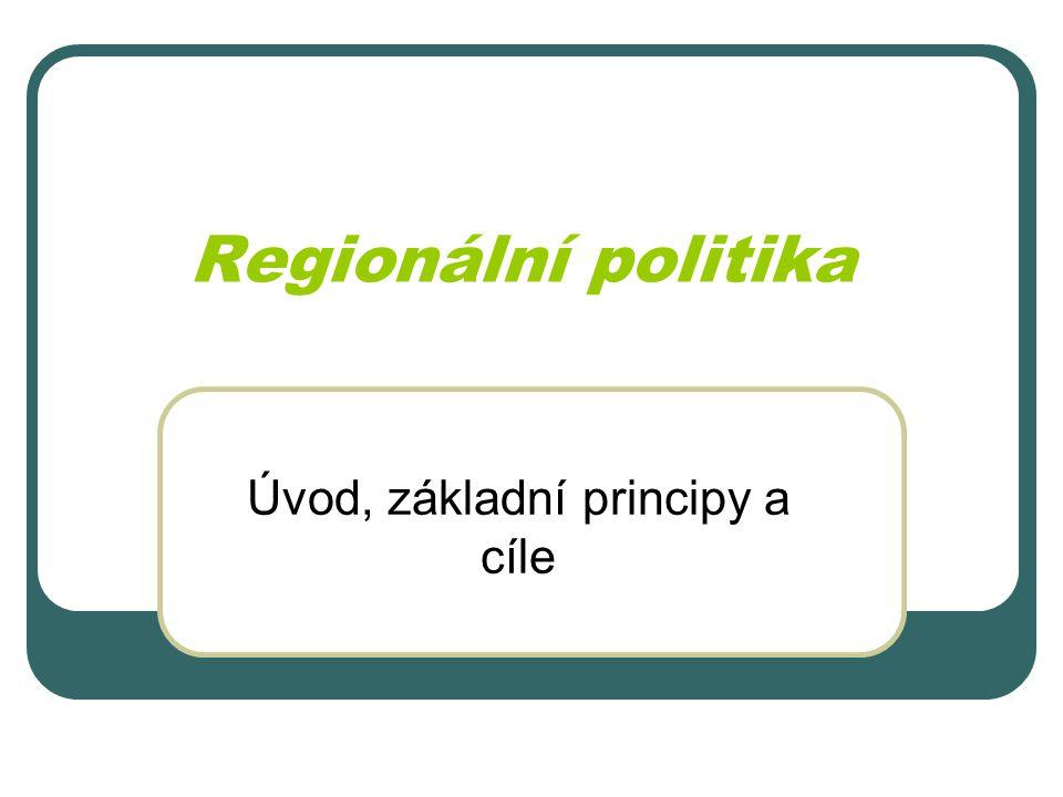 Regionální politika Úvod, základní principy a cíle