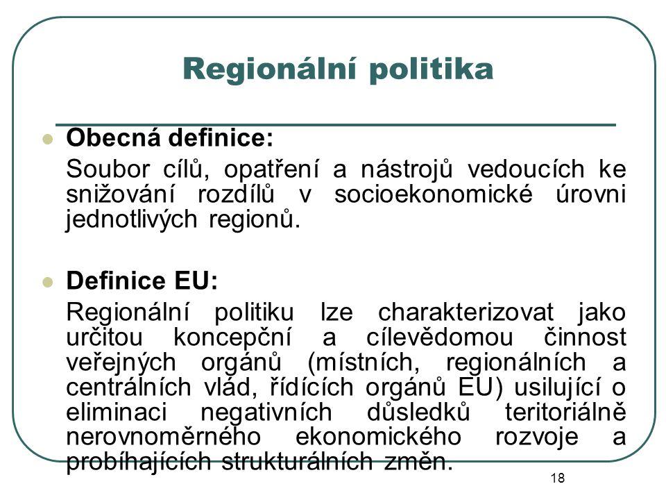 Regionální politika Obecná definice: Soubor cílů, opatření a nástrojů vedoucích ke snižování rozdílů v socioekonomické úrovni jednotlivých regionů. De