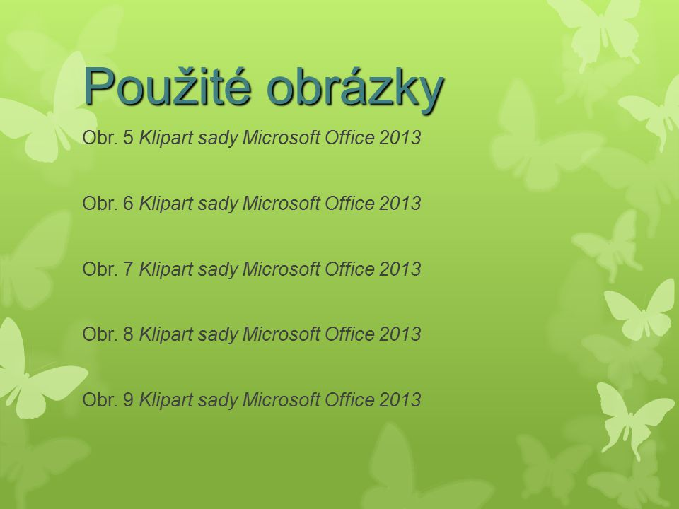 Použité obrázky Obr. 5 Klipart sady Microsoft Office 2013 Obr. 6 Klipart sady Microsoft Office 2013 Obr. 7 Klipart sady Microsoft Office 2013 Obr. 8 K
