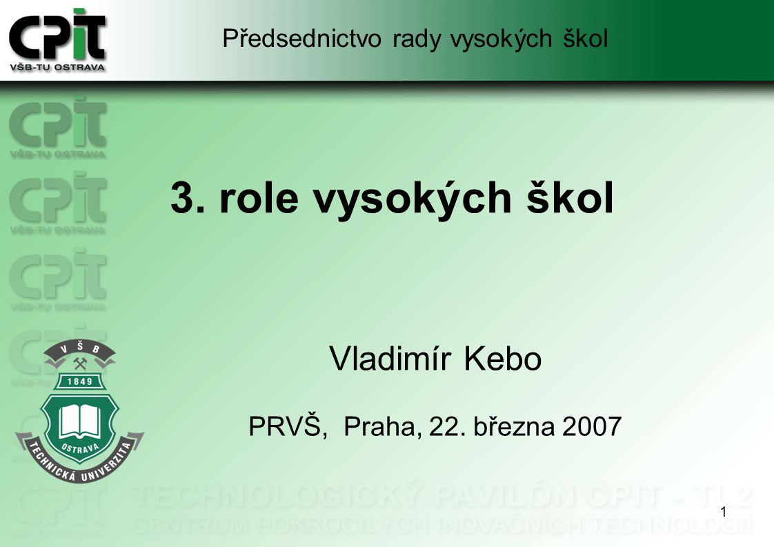 1 3. role vysokých škol Vladimír Kebo PRVŠ, Praha, 22. března 2007 Předsednictvo rady vysokých škol