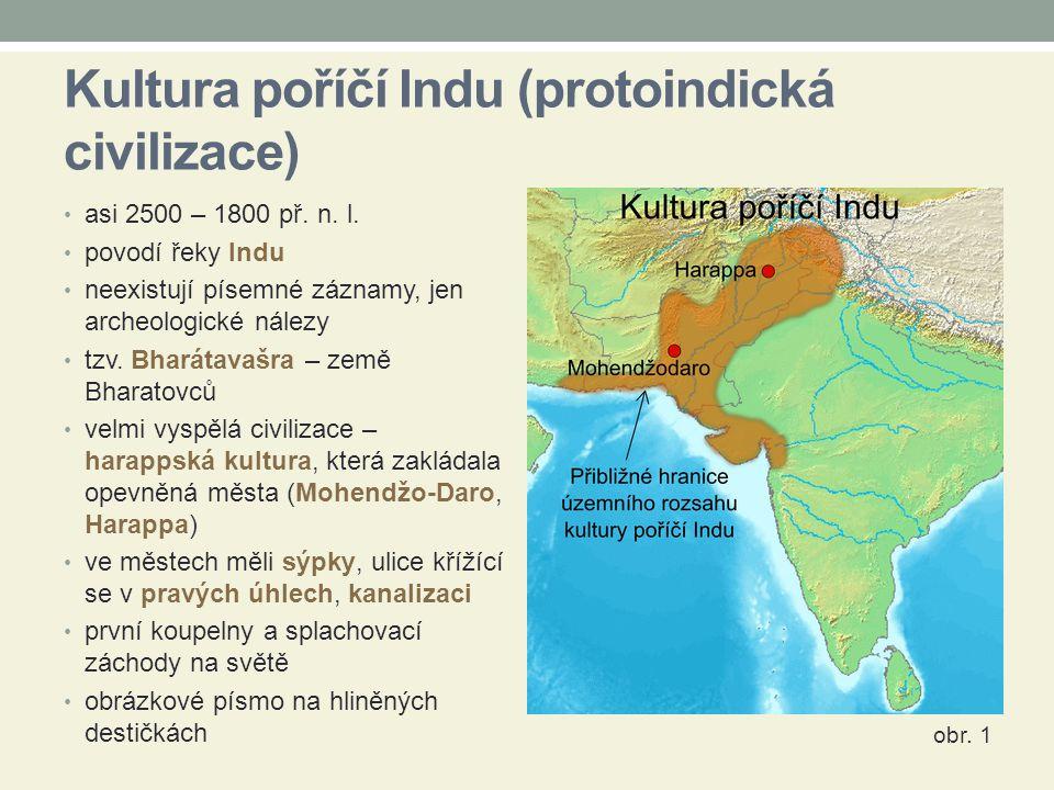 Kultura poříčí Indu (protoindická civilizace) asi 2500 – 1800 př.
