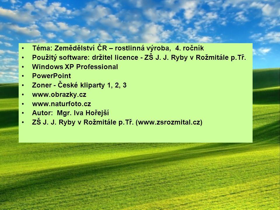 Téma: Zemědělství ČR – rostlinná výroba, 4. ročník Použitý software: držitel licence - ZŠ J. J. Ryby v Rožmitále p.Tř. Windows XP Professional PowerPo