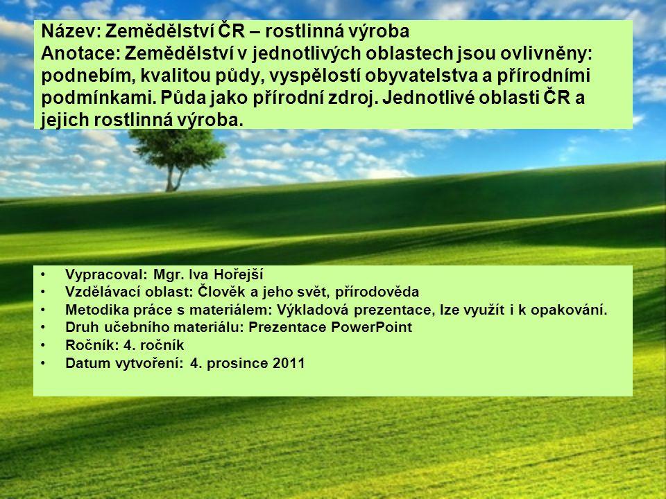 Název: Zemědělství ČR – rostlinná výroba Anotace: Zemědělství v jednotlivých oblastech jsou ovlivněny: podnebím, kvalitou půdy, vyspělostí obyvatelstv