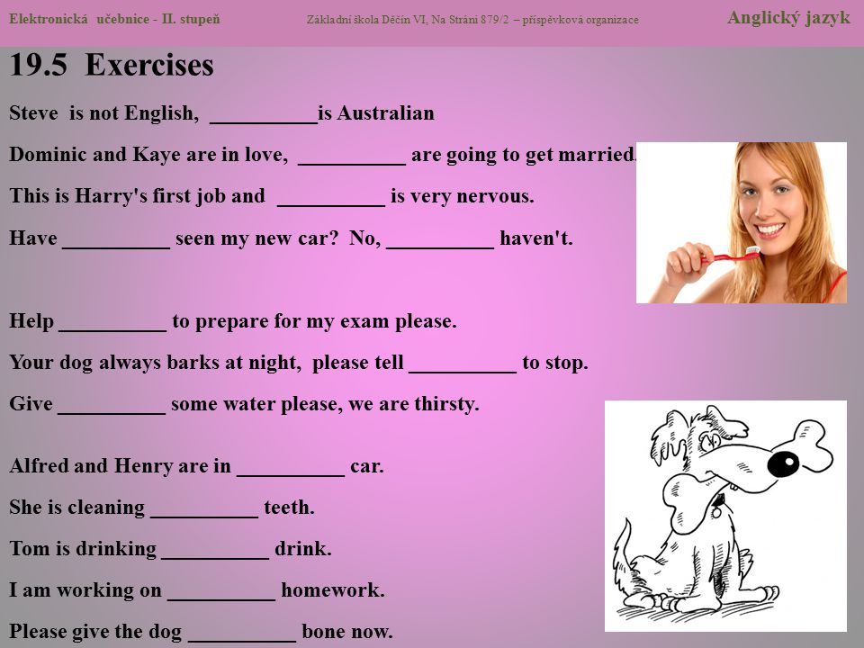 19.5 Exercises Steve is not English, __________is Australian Dominic and Kaye are in love, __________ are going to get married.