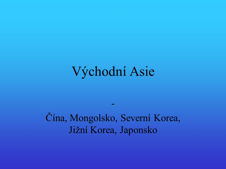 Východní Asie - Čína, Mongolsko, Severní Korea, Jižní Korea, Japonsko