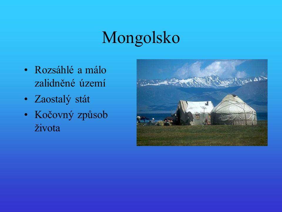 Mongolsko Rozsáhlé a málo zalidněné území Zaostalý stát Kočovný způsob života